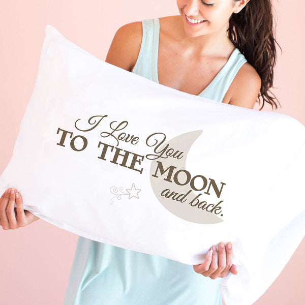 I Love You to the Moon and Back - Pillowcase