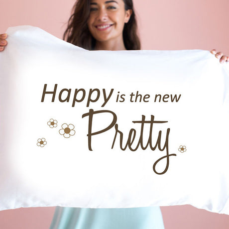 Happy is the New Pretty - Pillowcase