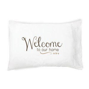 Welcome to Our Home - Pillowcase