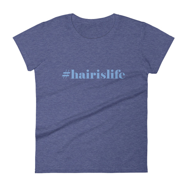 Hair Is Life Women's Short Sleeve T-Shirt, Blue Text, Multiple Colors