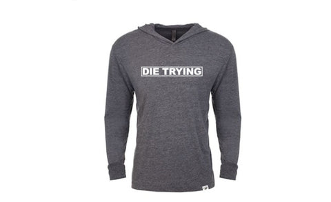 Die Trying Hooded Long Sleeve T-Shirt