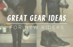 Great Motorcycle Gear Ideas For New Riders!