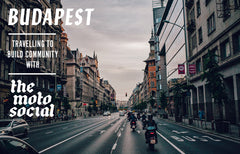 The Moto Social - Traveling to Build Community Part III - Budapest, Hungary