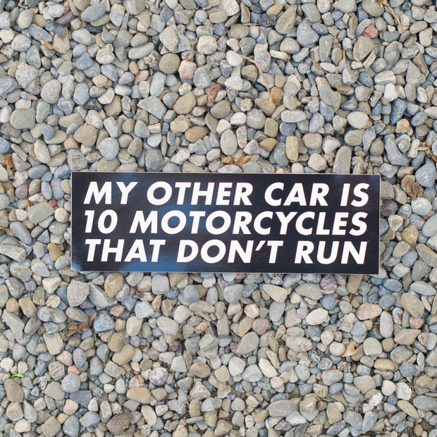 My Other Car is Ten Motorcycles That Don't Run Bumper Sticker - Motorcycle Repair