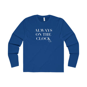 ALWAYS ON THE CLOCK - Long Sleeve (Unisex)