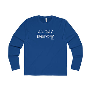 ALL DAY EVERYDAY - Long Sleeve (Unisex)