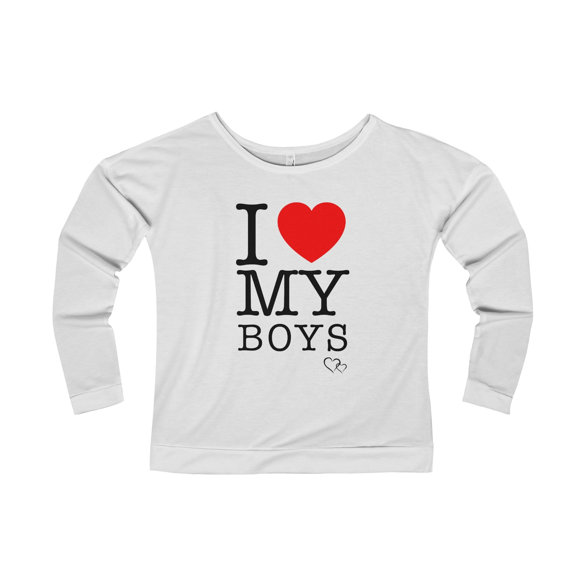 I LOVE MY BOYS - Long Sleeve Scoop Terry T