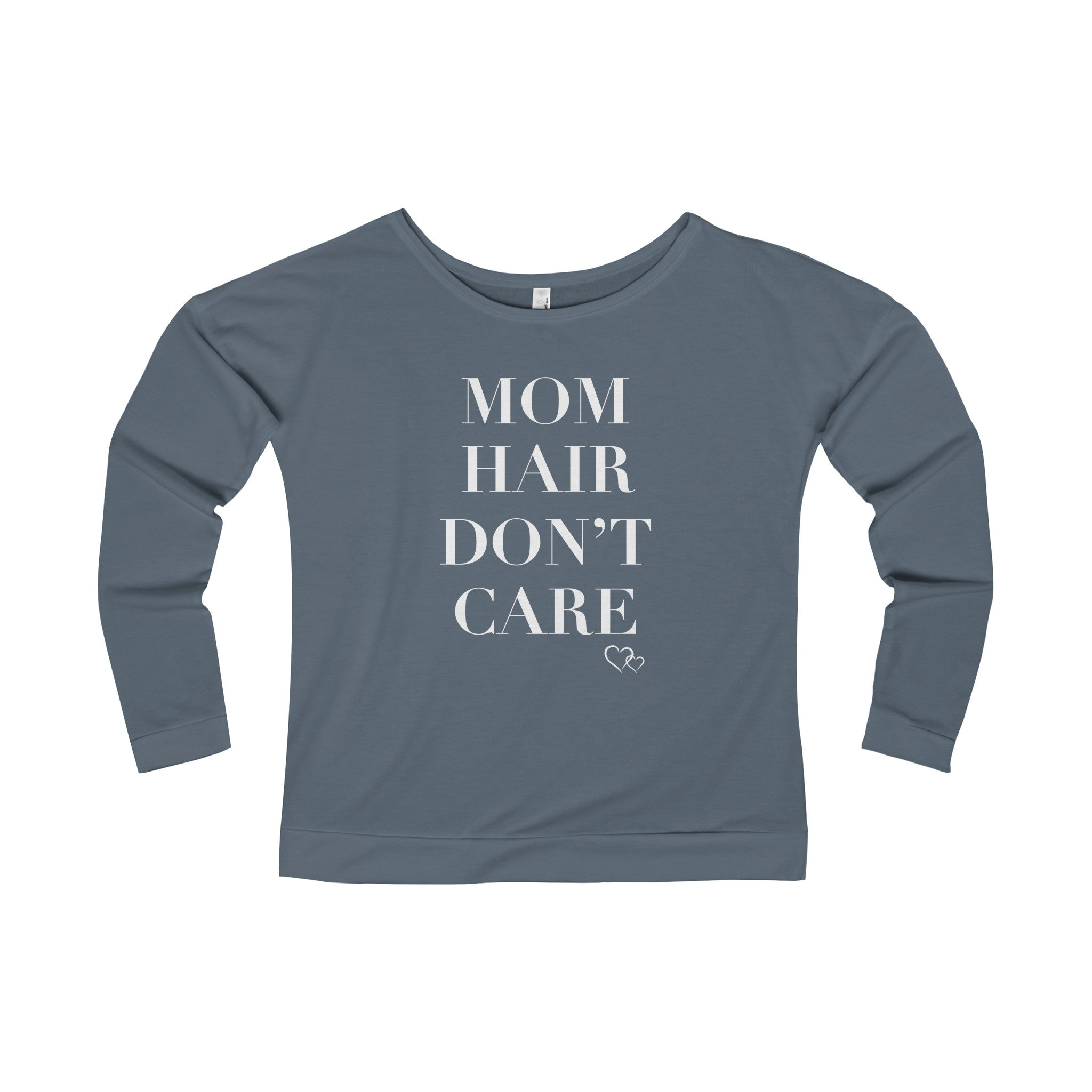 MOM HAIR DON'T CARE - Long Sleeve Scoop Terry T