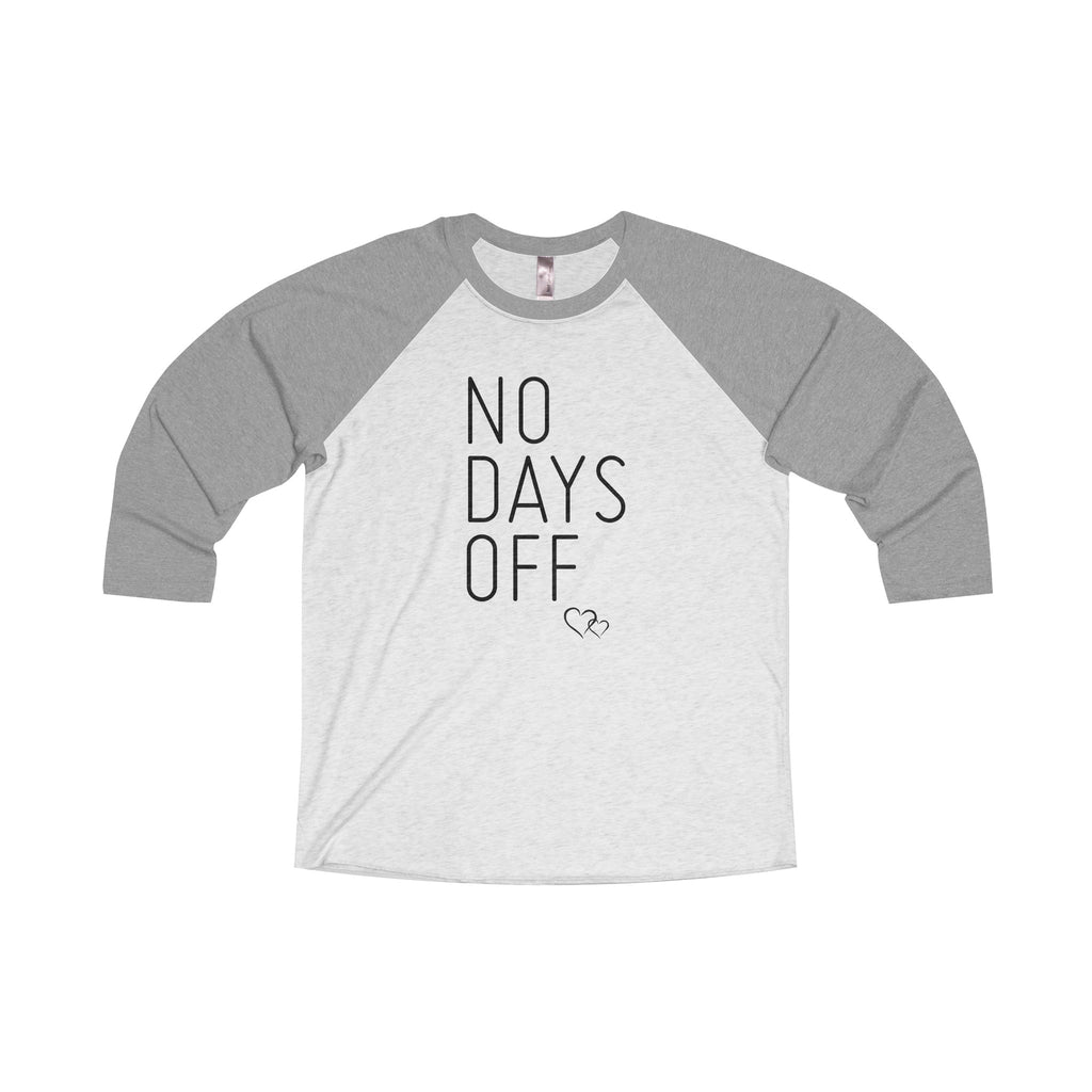NO DAYS OFF - 3/4 Sleeve Baseball T (Unisex)