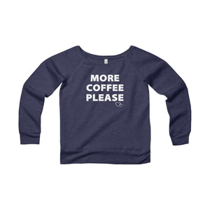 MORE COFFEE PLEASE - Wide Neck Sweatshirt
