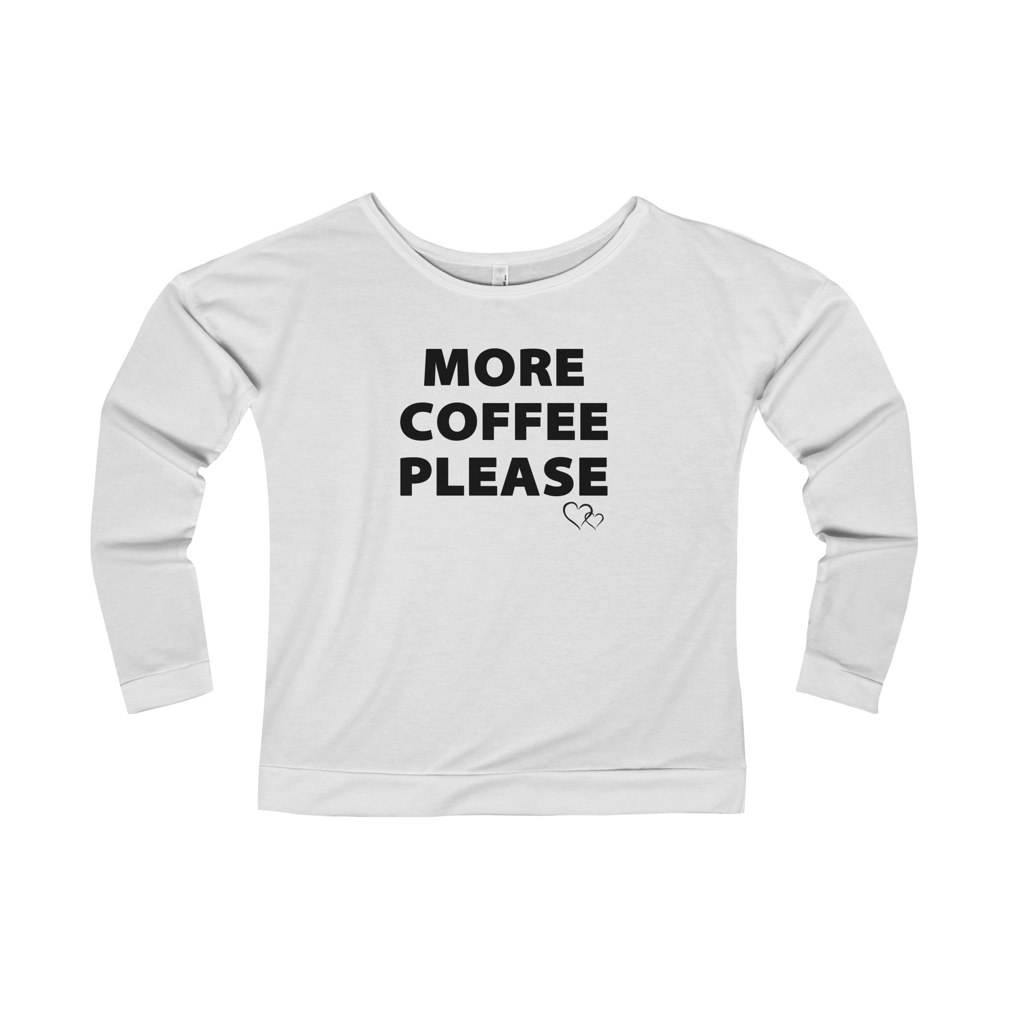 MORE COFFEE PLEASE - Long Sleeve Scoop Terry T