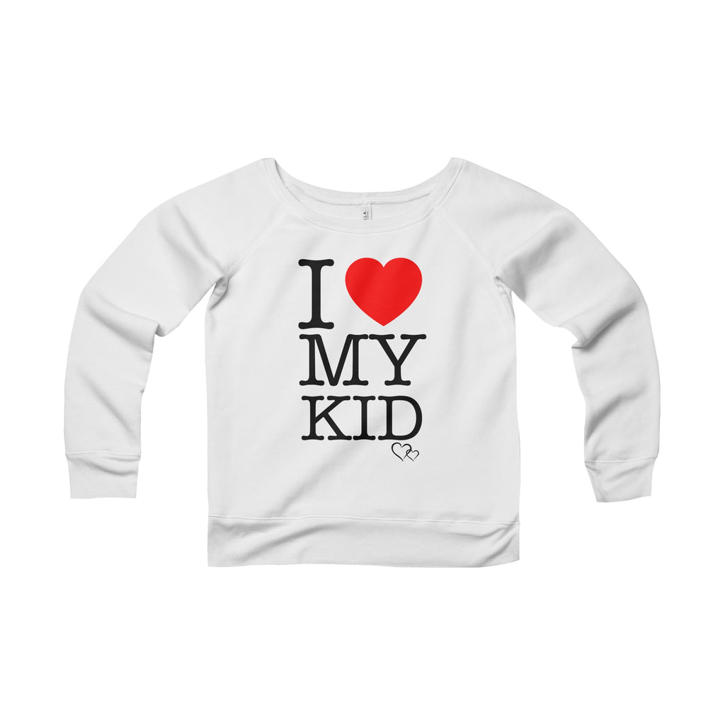 I LOVE MY KID - Wide Neck Sweatshirt