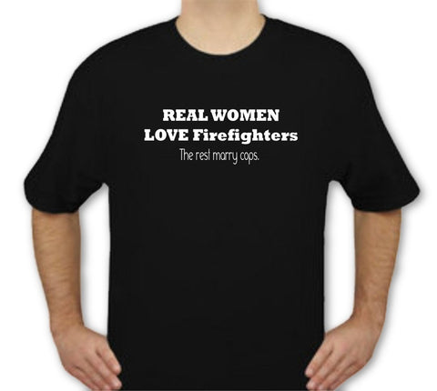 "Real Women Love Fireman ""The rest marry cops"" Shirts - FrontLine Designs, LLC"