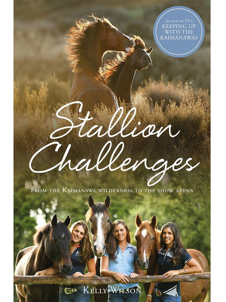 Stallion Challenges: From the Kaimanawa Wilderness to the Show Arena - Wilson Sisters, Kaimanawa Horses, Wild Horses, Vicki Wilson, Kelly Wilson, Amanda Wilson, Keeping up with the Kaimanawas