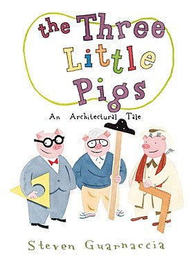 The Three Little Pigs. An Architectural Tale by Steven Guarnaccia