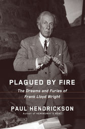 Plagued by Fire. The Dreams and Furies of Frank Lloyd Wright. Hardcover.
