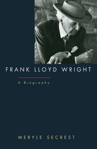 Frank Lloyd Wright. A Biography by Meryle Secrest