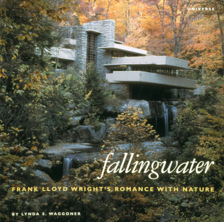 Fallingwater. Frank Lloyd Wright's Romance with Nature.