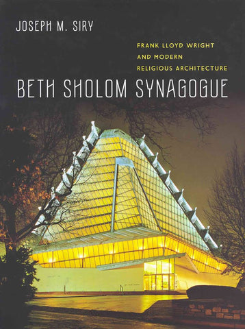 Beth Sholom Synagogue. Frank Lloyd Wright and Modern Religious Architecture by Joseph M. Siry