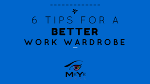 6 Tips for a Better Work Wardrobe