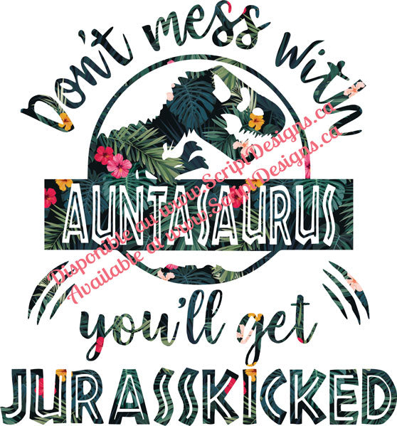 Don't Mess with Auntasaurus .... Jurasskicked HTV Decal (Iron On)