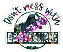 Don't Mess with Babysaurus - HTV Decal (Iron On)