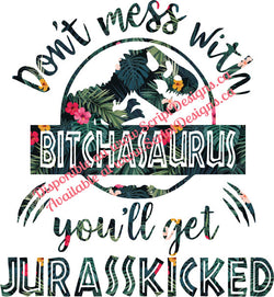 Don't Mess with Bitchasaurus .... Jurasskicked HTV Decal (Iron On)