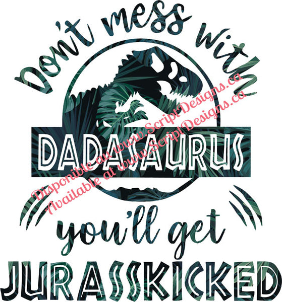 Don't Mess with Dadasaurus .... Jurasskicked HTV Decal (Iron On)