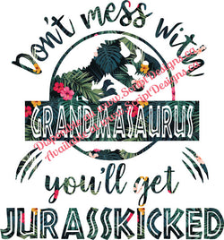 Don't Mess with Grandmasaurus .... Jurasskicked HTV Decal (Iron On)