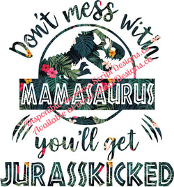 Don't Mess with Mamasaurus .... Jurasskicked HTV Decal (Iron On)