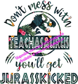Don't Mess with Teachasaurus .... Jurasskicked HTV Decal (Iron On)