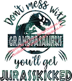 Don't Mess with Grandpasaurus .... Jurasskicked HTV Decal (Iron On)