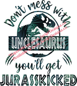 Don't Mess with Unclesaurus .... Jurasskicked HTV Decal (Iron On)