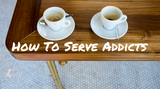 How To Serve Addicts