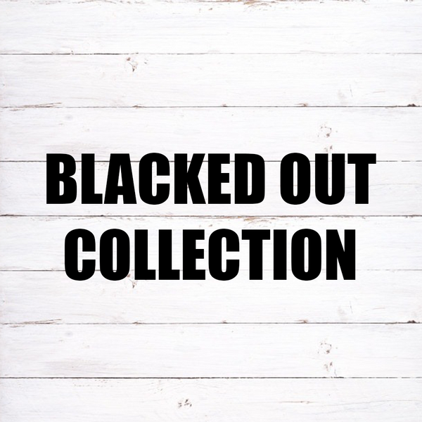 Blacked Out Collection