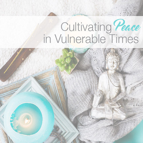 Cultivating Peace in Vulnerable Times