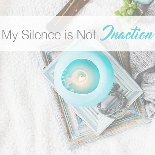 My Silence is Not Inaction