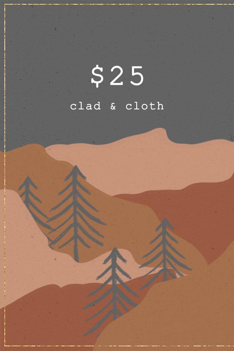 Clad and Cloth, CLAD & CLOTH Gift Card - $25, Clad & Cloth, Gift Card.