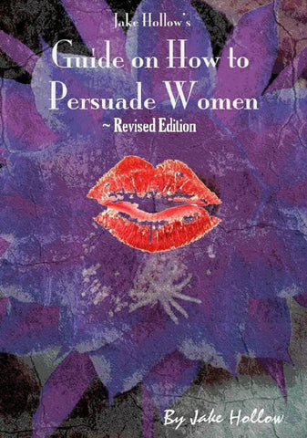 Jake Hollow's Guide on How to Persuade Women: Revised Female Edition (Volume 1A, Paperback Book)