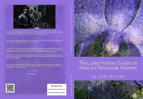 The Jake Hollow Guide on How to Persuade Women: Male Edition (Volume 1, Paperback Book)
