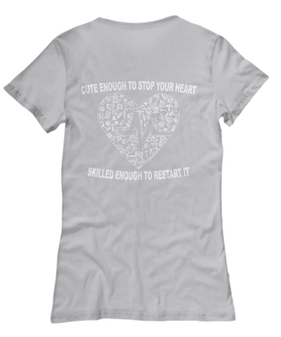 Cute Enough To Stop Your Heart, Skilled Enough To Restart It Nurse Shirt