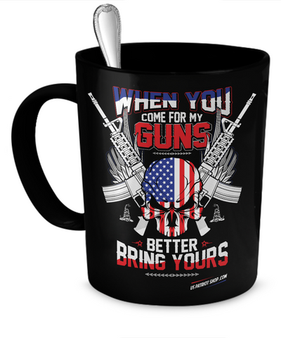 When You Come For My Guns - Patriot Coffee Mug
