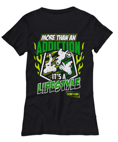 Stunt Park ~ More Than An Addiction, It's A Lifestyle Mans or Womans TShirt