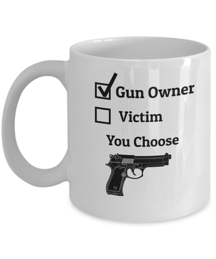 Gun Owner Victim You Choose 11oz or 15oz Coffee Mug