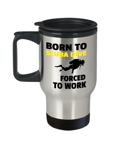 Born To Scuba Dive Forced To Work Travel Mug