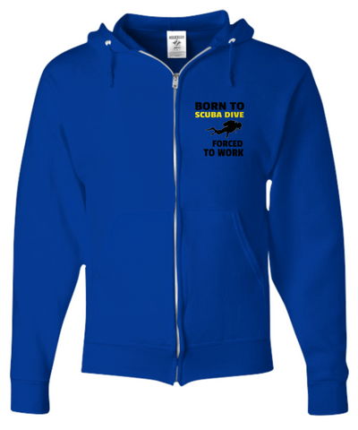 Born To Scuba Dive Forced To Work Pullover or Zip Hoodie