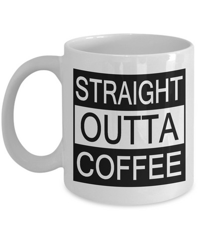 """STRAIGHT OUTTA COFFEE"" Mugs"