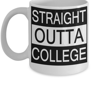 Straight Outta College Mug