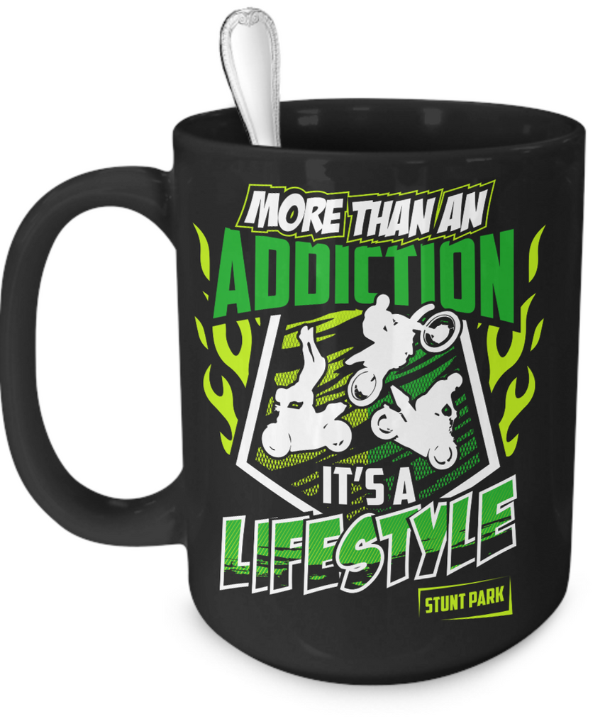 More Than An Addiction ~ It's A Lifestyle 15oz Mug