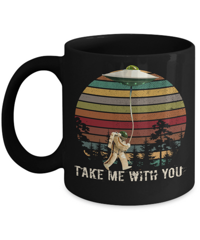 Take Me With You UFO Coffee Mug 11oz or 15oz White or Black